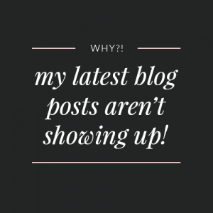 Why aren't my latest blog posts showing?